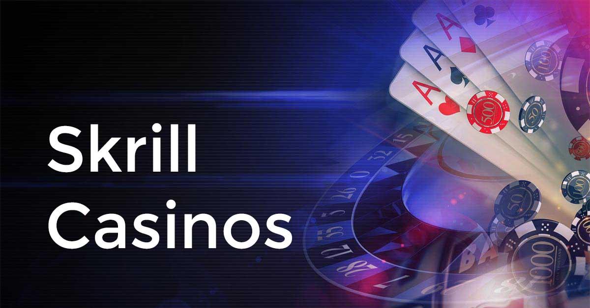 Best Skrill Casinos 2021