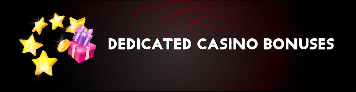 Dedicated Casino Bonuses