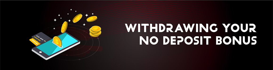 Withdrawing No Deposit Bonus