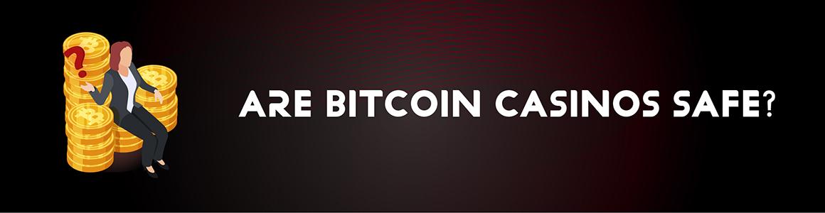 Are Bitcoin Casinos Safe?