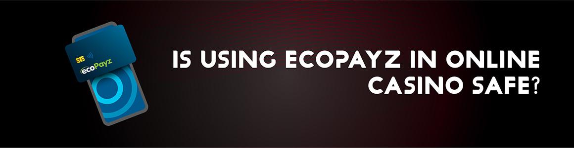 Is Using Ecopayz In Online Casino Safe?